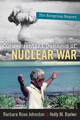 Consequential Damages of Nuclear War By Johnston, Barbara Rose/ Barker, Holly M.